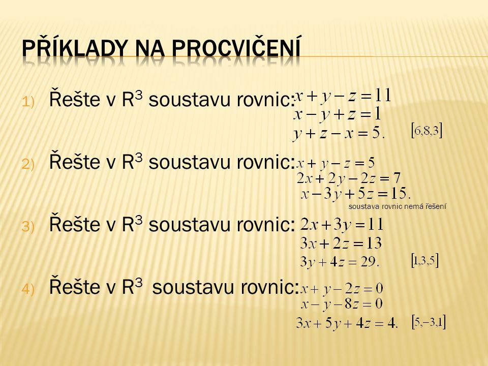 1) Řešte v R 3 soustavu rovnic: 2) Řešte v R 3 soustavu rovnic: 3) Řešte v R 3 soustavu rovnic: 4) Řešte v R 3 soustavu rovnic: soustava rovnic nemá ř