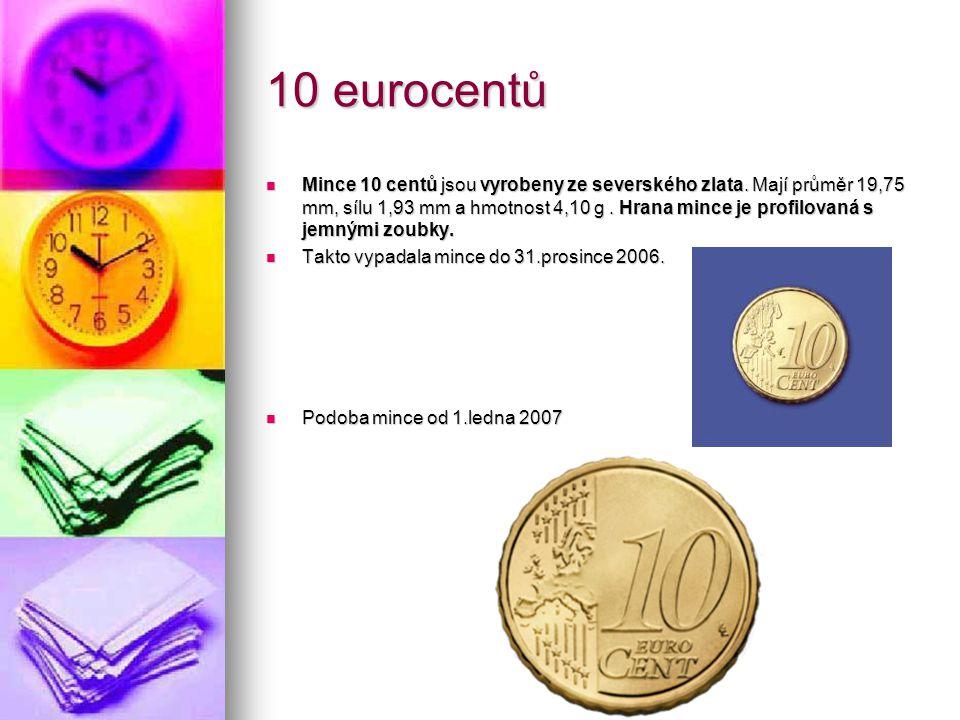 10 eurocentů Mince 10 centů jsou vyrobeny ze severského zlata. Mají průměr 19,75 mm, sílu 1,93 mm a hmotnost 4,10 g. Hrana mince je profilovaná s jemn