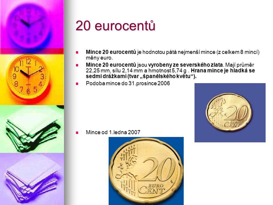 20 eurocentů Mince 20 eurocentů je hodnotou pátá nejmenší mince (z celkem 8 mincí) měny euro. Mince 20 eurocentů je hodnotou pátá nejmenší mince (z ce