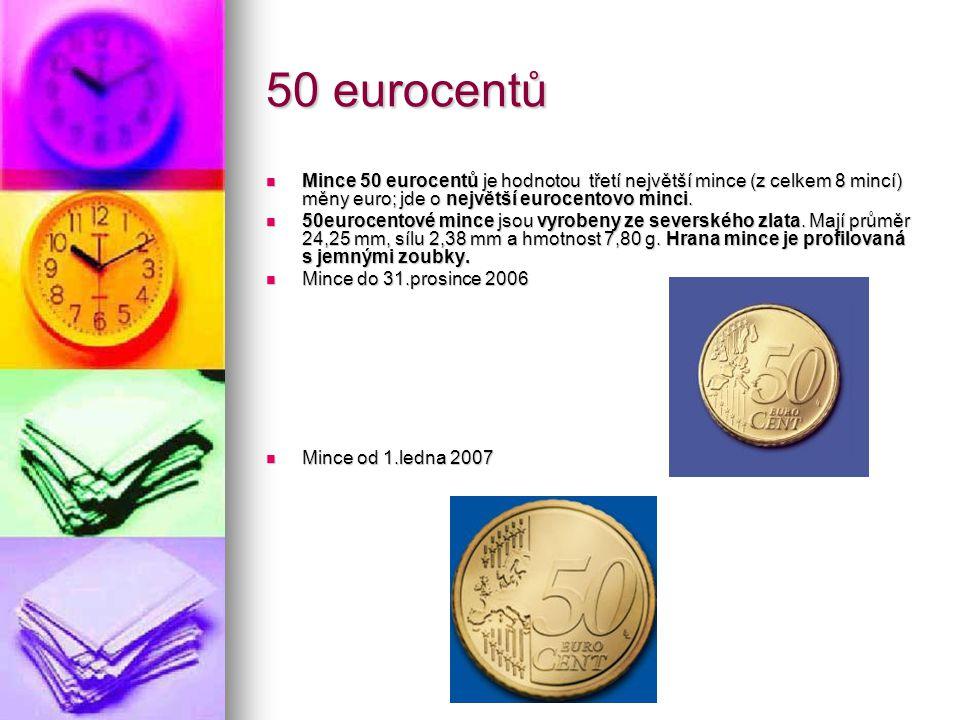 50 eurocentů Mince 50 eurocentů je hodnotou třetí největší mince (z celkem 8 mincí) měny euro; jde o největší eurocentovo minci. Mince 50 eurocentů je