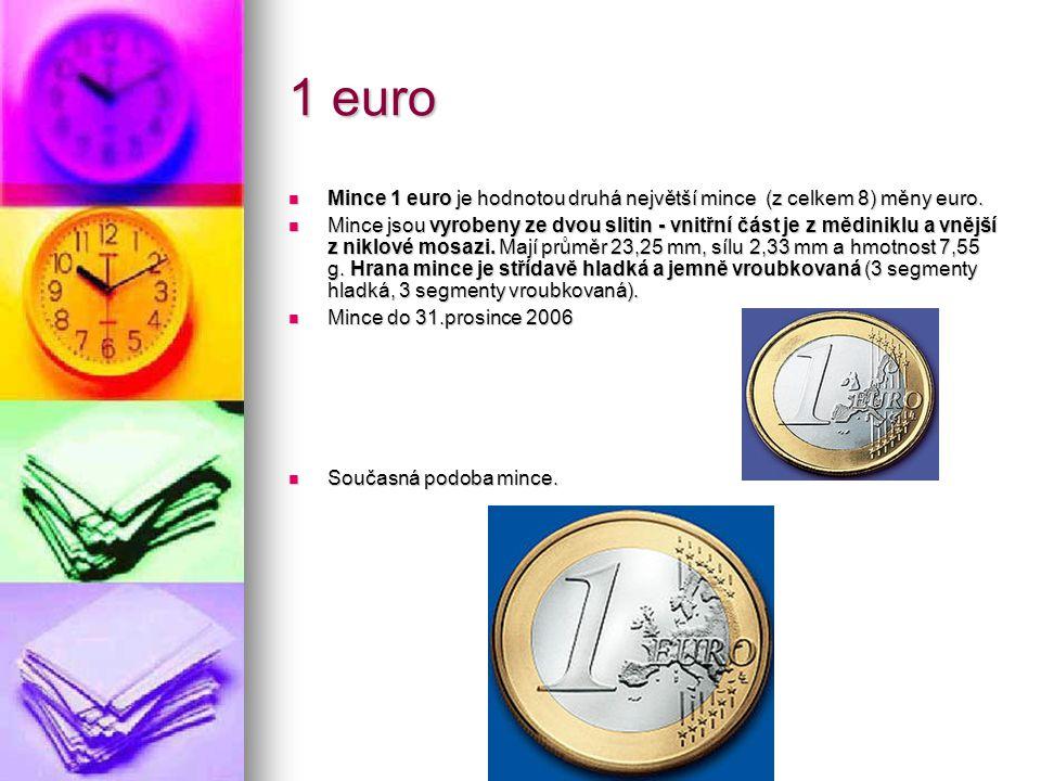 1 euro Mince 1 euro je hodnotou druhá největší mince (z celkem 8) měny euro. Mince 1 euro je hodnotou druhá největší mince (z celkem 8) měny euro. Min