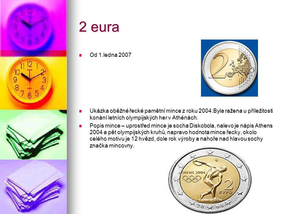 2 eura Od 1.ledna 2007 Od 1.ledna 2007 Ukázka oběžné řecké pamětní mince z roku 2004.Byla ražena u příležitosti konání letních olympijských her v Athé