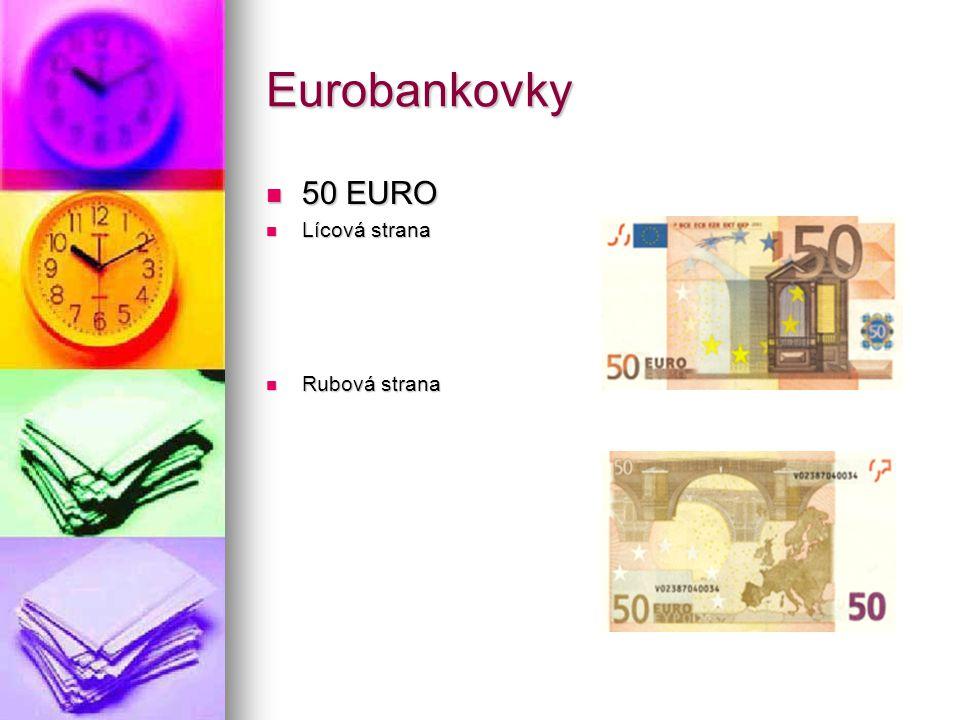 Eurobankovky 50 EURO 50 EURO Lícová strana Lícová strana Rubová strana Rubová strana