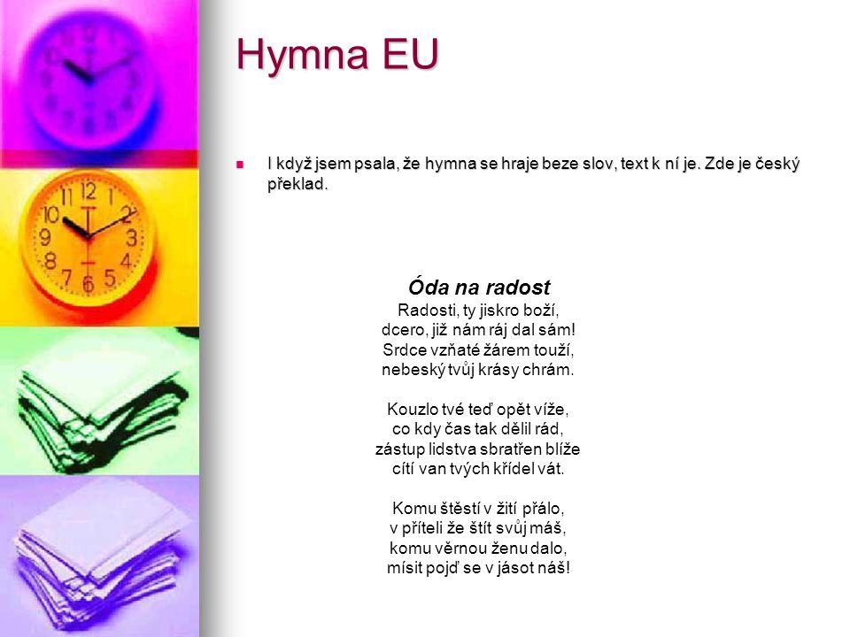 Hymna EU I když jsem psala, že hymna se hraje beze slov, text k ní je. Zde je český překlad. I když jsem psala, že hymna se hraje beze slov, text k ní