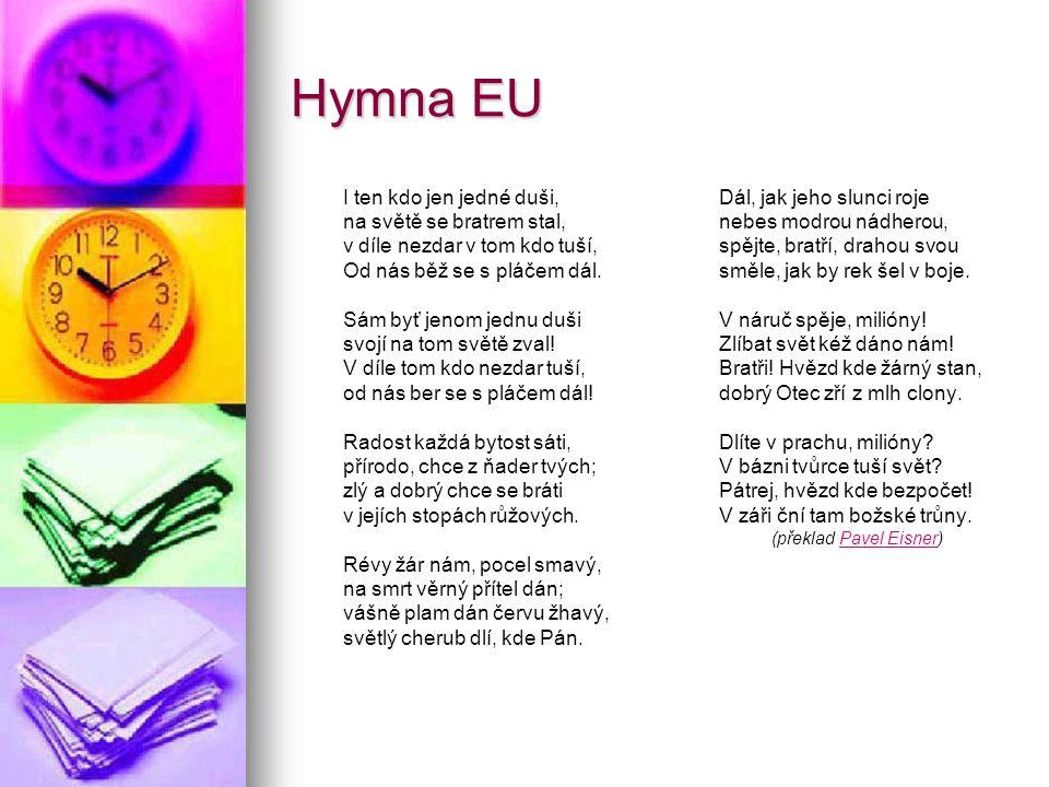 Hymna EU I ten kdo jen jedné duši, na světě se bratrem stal, v díle nezdar v tom kdo tuší, Od nás běž se s pláčem dál. Sám byť jenom jednu duši svojí