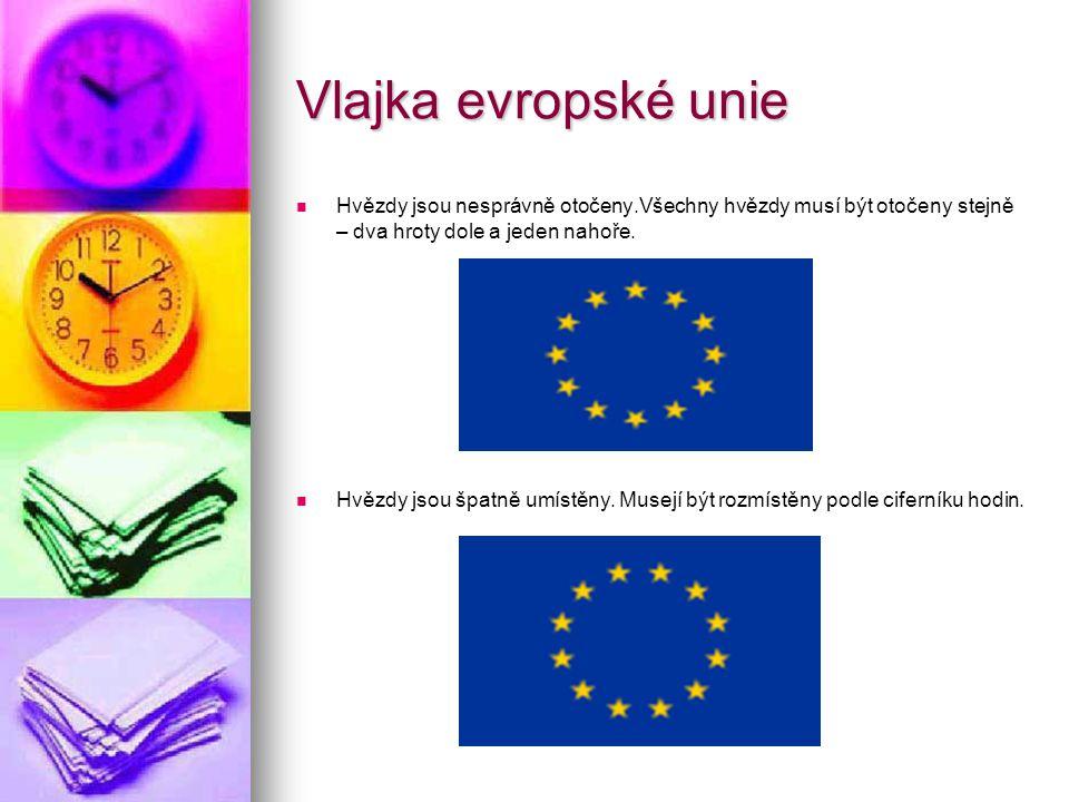 Vlajka evropské unie Hvězdy jsou nesprávně otočeny.Všechny hvězdy musí být otočeny stejně – dva hroty dole a jeden nahoře. Hvězdy jsou špatně umístěny