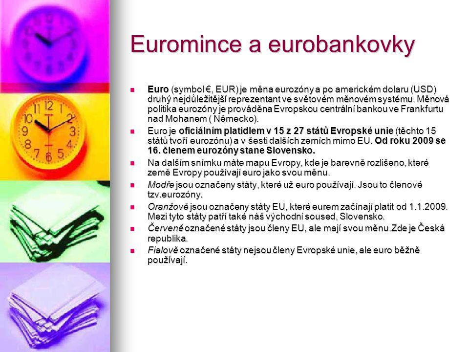 Euromince a eurobankovky Euro (symbol €, EUR) je měna eurozóny a po americkém dolaru (USD) druhý nejdůležitější reprezentant ve světovém měnovém systé