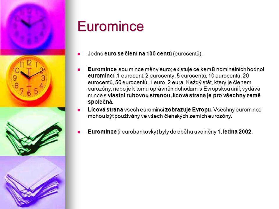 Euromince Jedno euro se člení na 100 centů (eurocentů). Jedno euro se člení na 100 centů (eurocentů). Euromince jsou mince měny euro; existuje celkem