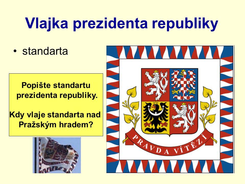 Vlajka prezidenta republiky standarta Popište standartu prezidenta republiky. Kdy vlaje standarta nad Pražským hradem?