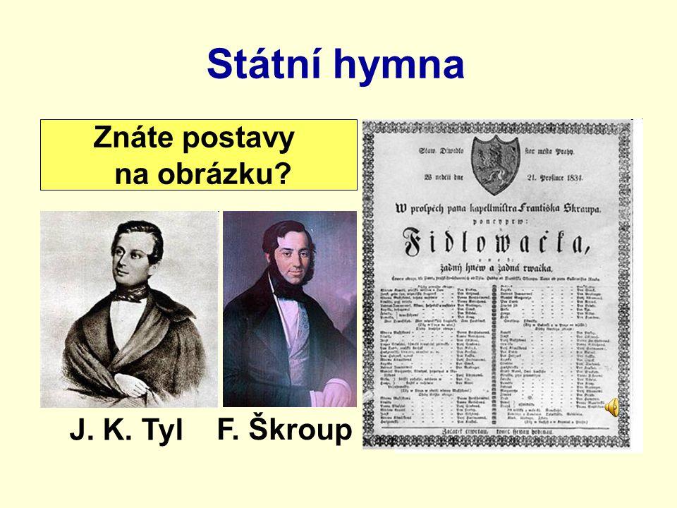 Státní hymna Znáte postavy na obrázku? J. K. Tyl F. Škroup