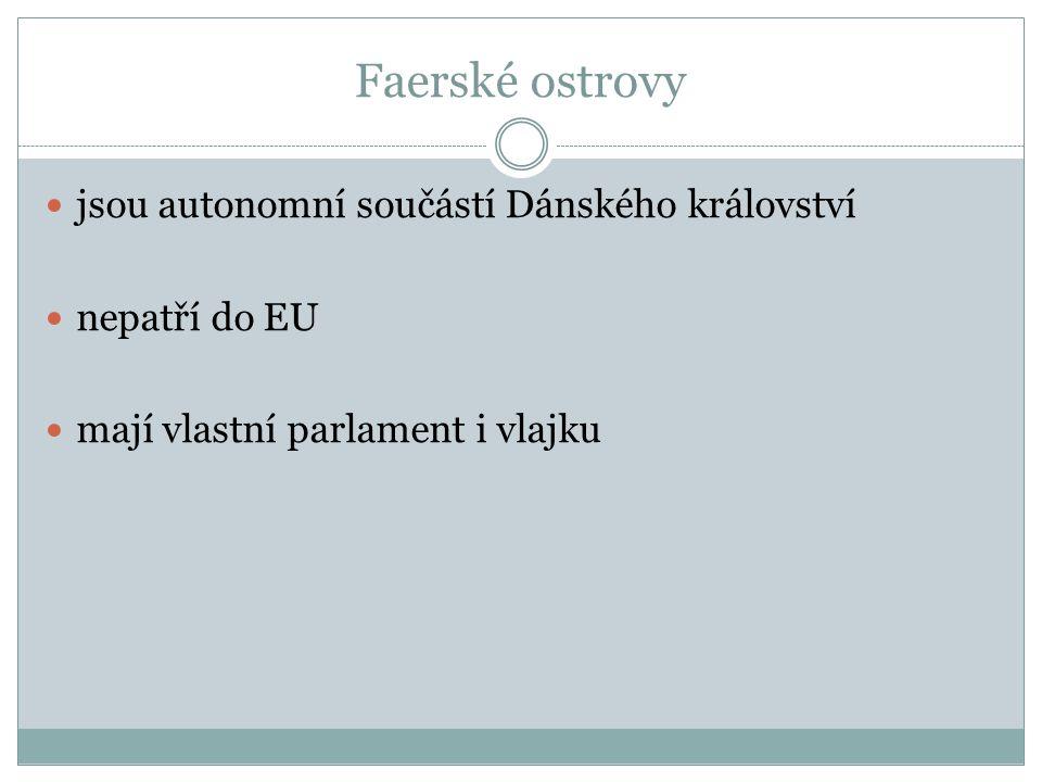 Faerské ostrovy jsou autonomní součástí Dánského království nepatří do EU mají vlastní parlament i vlajku