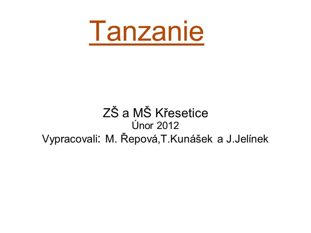 Tanzanie ZŠ a MŠ Křesetice Únor 2012 Vypracovali : M. Řepová,T.Kunášek a J.Jelínek