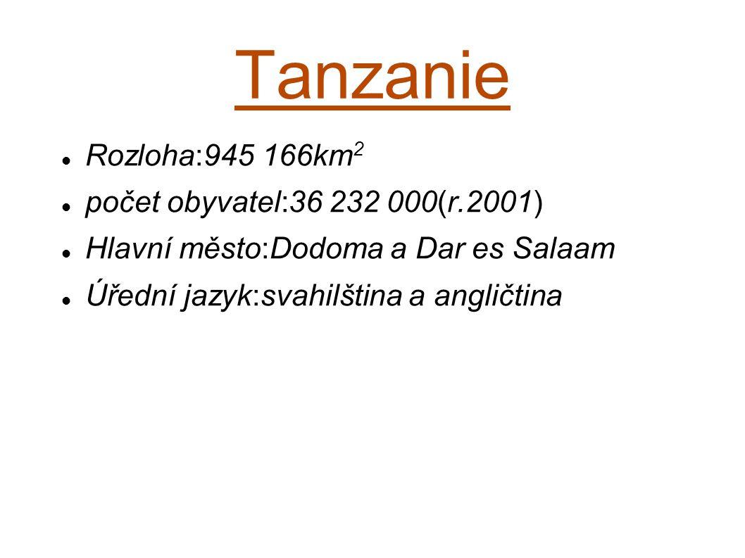 Tanzanie Rozloha:945 166km 2 počet obyvatel:36 232 000(r.2001) Hlavní město:Dodoma a Dar es Salaam Úřední jazyk:svahilština a angličtina