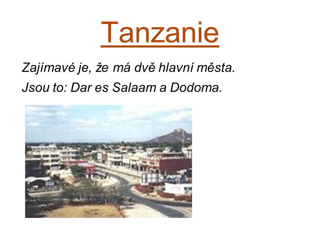 Tanzanie Zajímavé je, že má dvě hlavní města. Jsou to: Dar es Salaam a Dodoma.