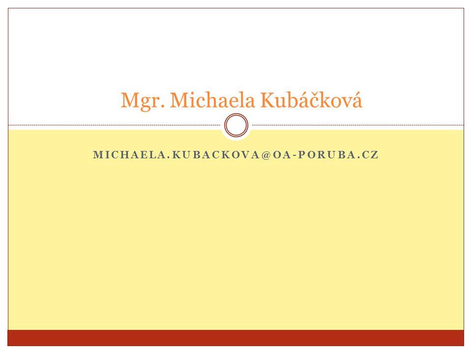 MICHAELA.KUBACKOVA@OA-PORUBA.CZ Mgr. Michaela Kubáčková