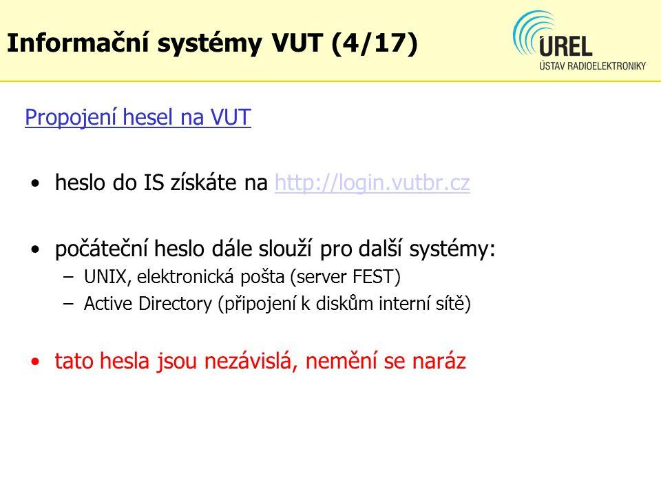 Propojení hesel na VUT heslo do IS získáte na http://login.vutbr.czhttp://login.vutbr.cz počáteční heslo dále slouží pro další systémy: –UNIX, elektronická pošta (server FEST) –Active Directory (připojení k diskům interní sítě) tato hesla jsou nezávislá, nemění se naráz Informační systémy VUT (4/17)
