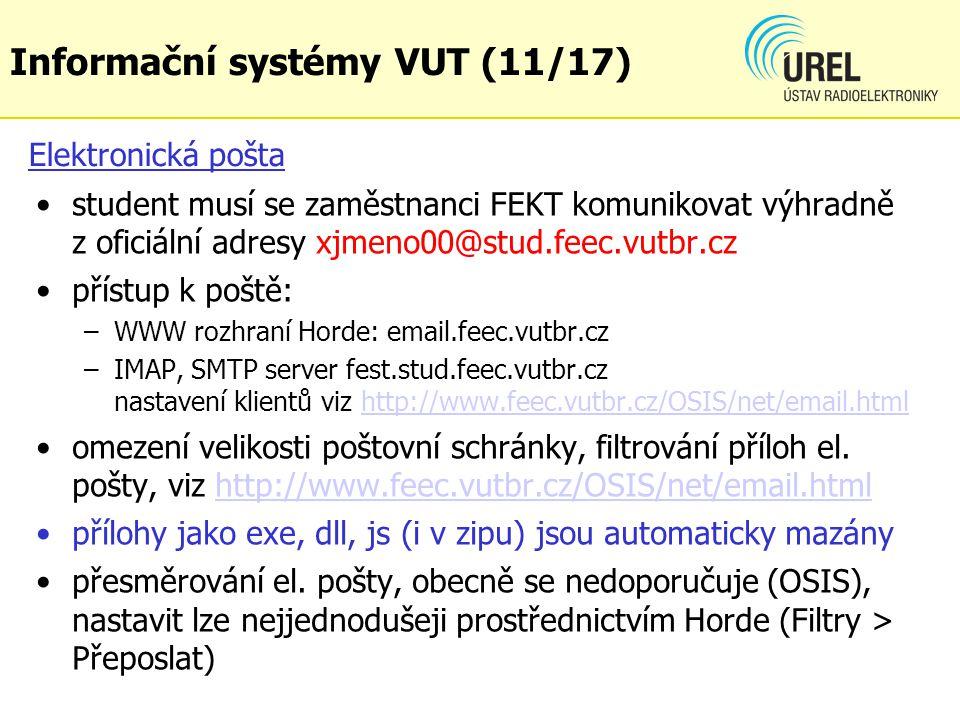Elektronická pošta student musí se zaměstnanci FEKT komunikovat výhradně z oficiální adresy xjmeno00@stud.feec.vutbr.cz přístup k poště: –WWW rozhraní
