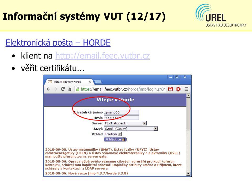 Elektronická pošta – HORDE klient na http://email.feec.vutbr.czhttp://email.feec.vutbr.cz věřit certifikátu... Informační systémy VUT (12/17)