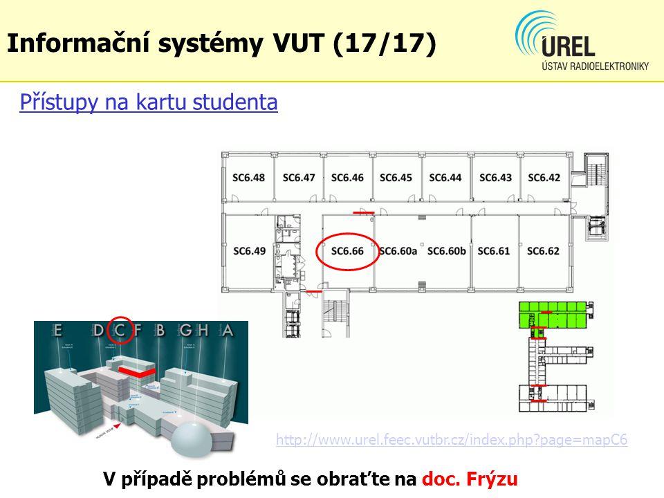 Přístupy na kartu studenta http://www.urel.feec.vutbr.cz/index.php?page=mapC6 Informační systémy VUT (17/17) V případě problémů se obraťte na doc. Frý