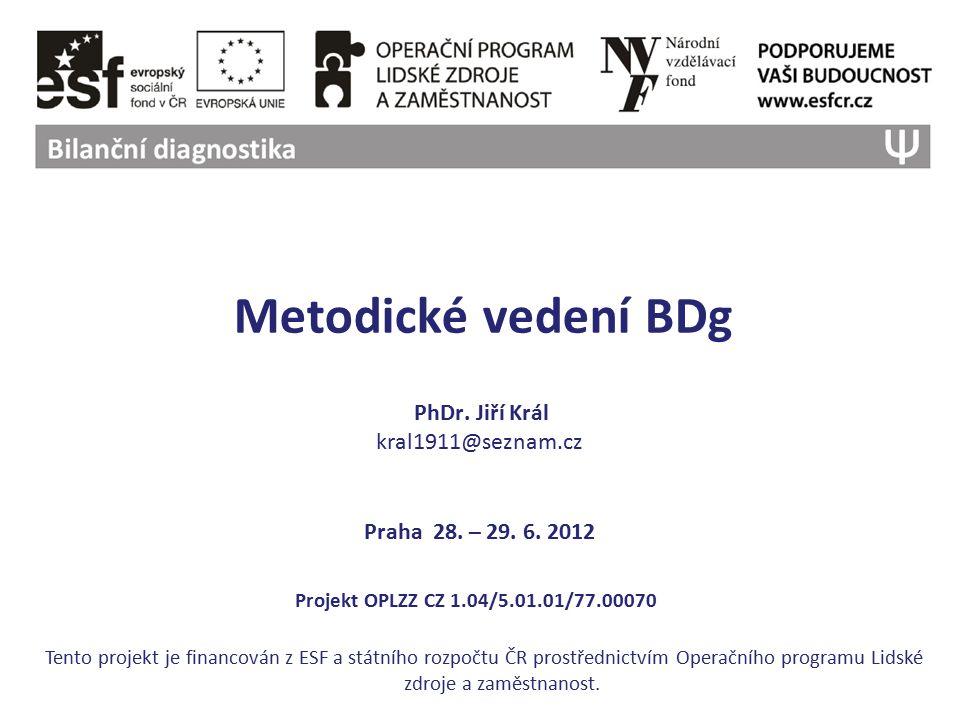 Metodické vedení BDg PhDr. Jiří Král kral1911@seznam.cz Praha 28.