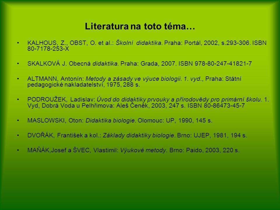 Literatura na toto téma… KALHOUS, Z., OBST, O. et al.: Školní didaktika. Praha: Portál, 2002, s.293-306. ISBN 80-7178-253-X SKALKOVÁ J. Obecná didakti