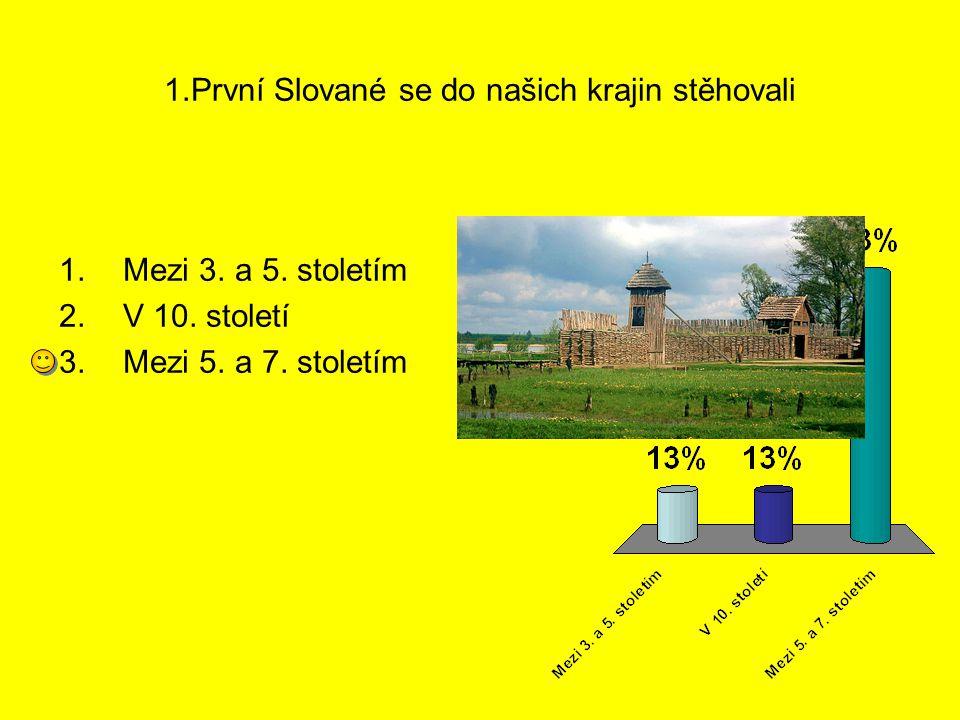 1.První Slované se do našich krajin stěhovali 1.Mezi 3. a 5. stoletím 2.V 10. století 3.Mezi 5. a 7. stoletím