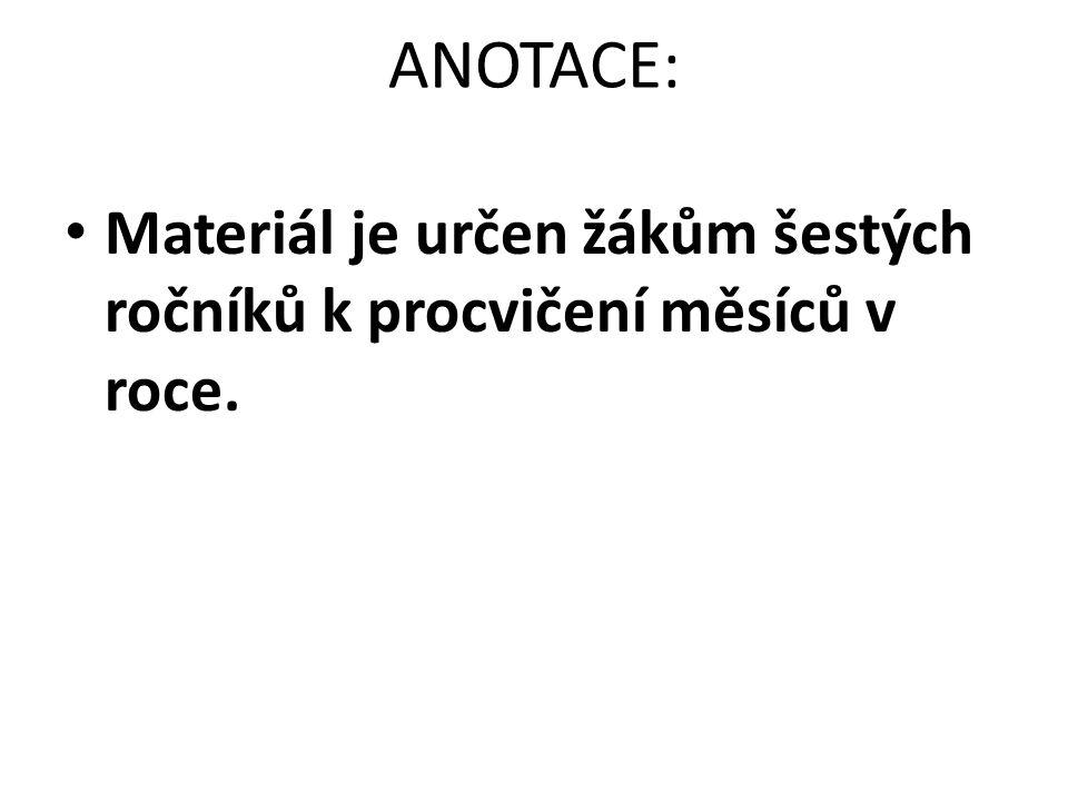 ANOTACE: Materiál je určen žákům šestých ročníků k procvičení měsíců v roce.