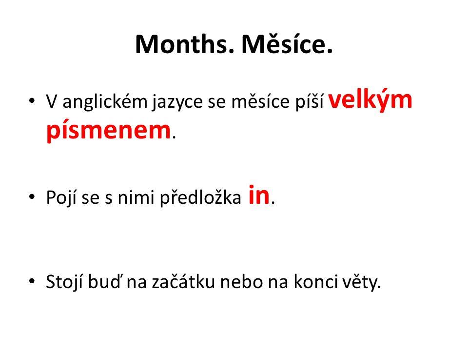 Months.Měsíce. V anglickém jazyce se měsíce píší velkým písmenem.
