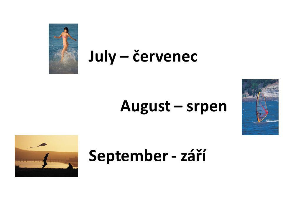 July – červenec August – srpen September - září