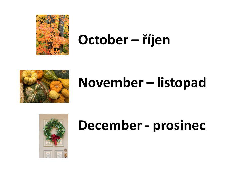 October – říjen November – listopad December - prosinec