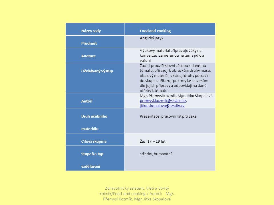 Zdravotnický asistent, třetí a čtvrtý ročník/Food and cooking / Autoři: Mgr. Přemysl Kozmík, Mgr. Jitka Skopalová Název sadyFood and cooking Předmět A