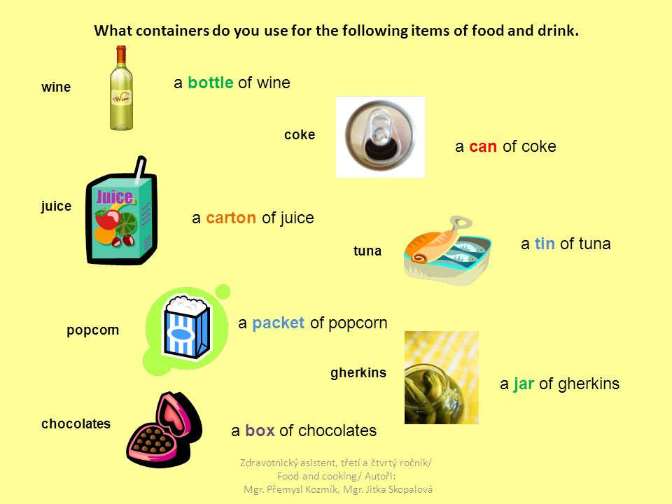 What containers do you use for the following items of food and drink.