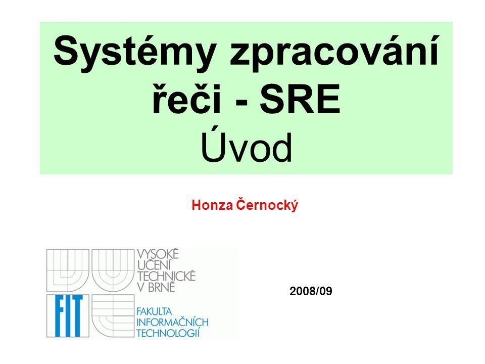 Systémy zpracování řeči - SRE Úvod Honza Černocký 2008/09