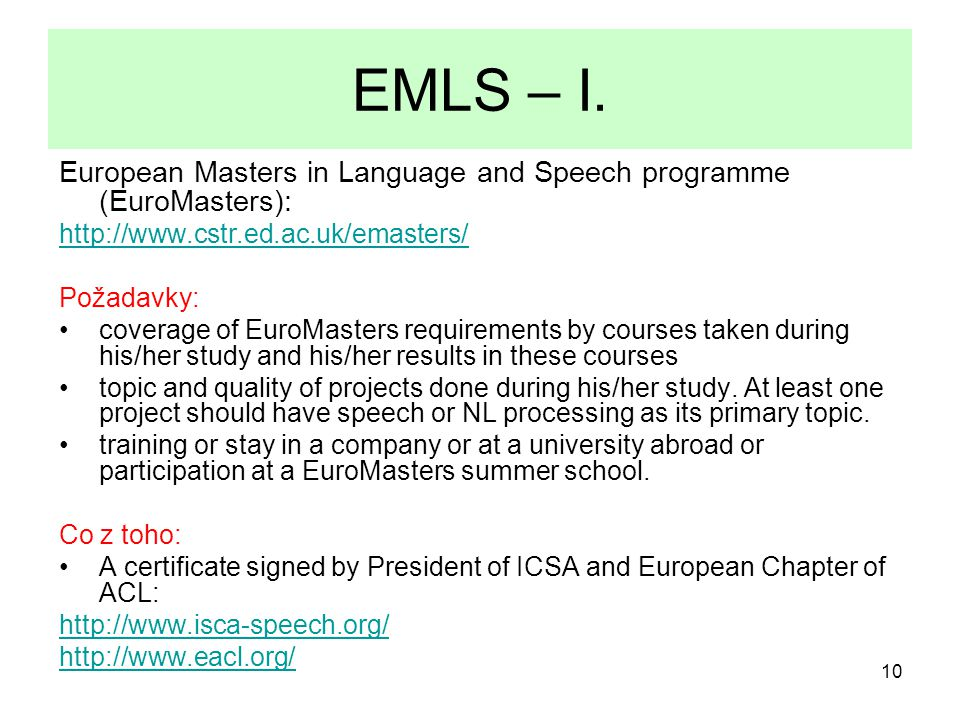 10 EMLS – I. European Masters in Language and Speech programme (EuroMasters): http://www.cstr.ed.ac.uk/emasters/ Požadavky: coverage of EuroMasters re