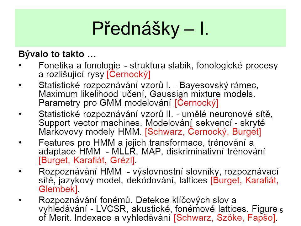 5 Přednášky – I. Bývalo to takto … Fonetika a fonologie - struktura slabik, fonologické procesy a rozlišující rysy [Černocký] Statistické rozpoznávání