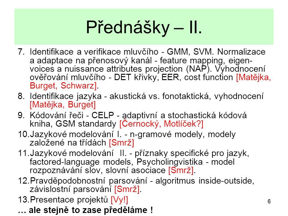 6 Přednášky – II. 7.Identifikace a verifikace mluvčího - GMM, SVM. Normalizace a adaptace na přenosový kanál - feature mapping, eigen- voices a nuissa