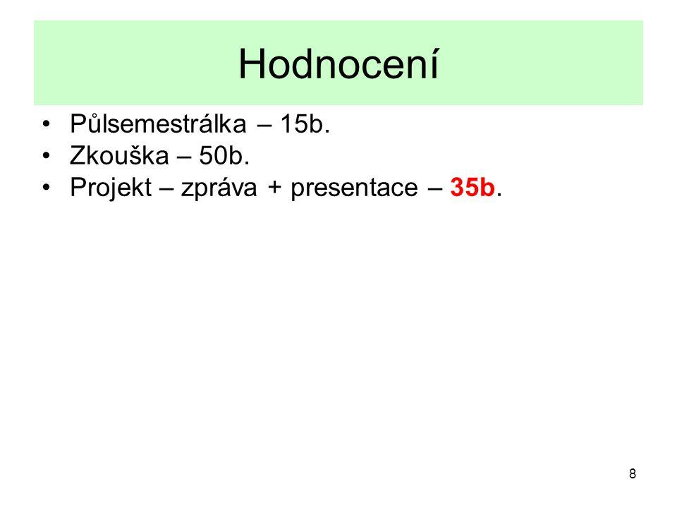 8 Hodnocení Půlsemestrálka – 15b. Zkouška – 50b. Projekt – zpráva + presentace – 35b.