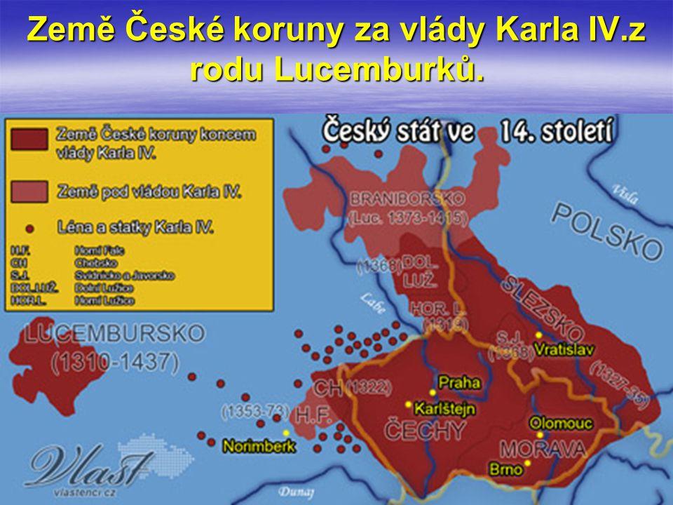 Země České koruny za vlády Karla IV.z rodu Lucemburků.