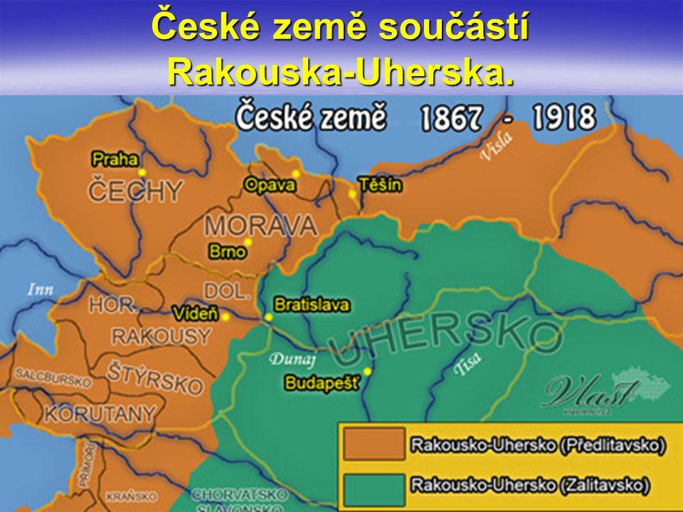 České země součástí Rakouska-Uherska.