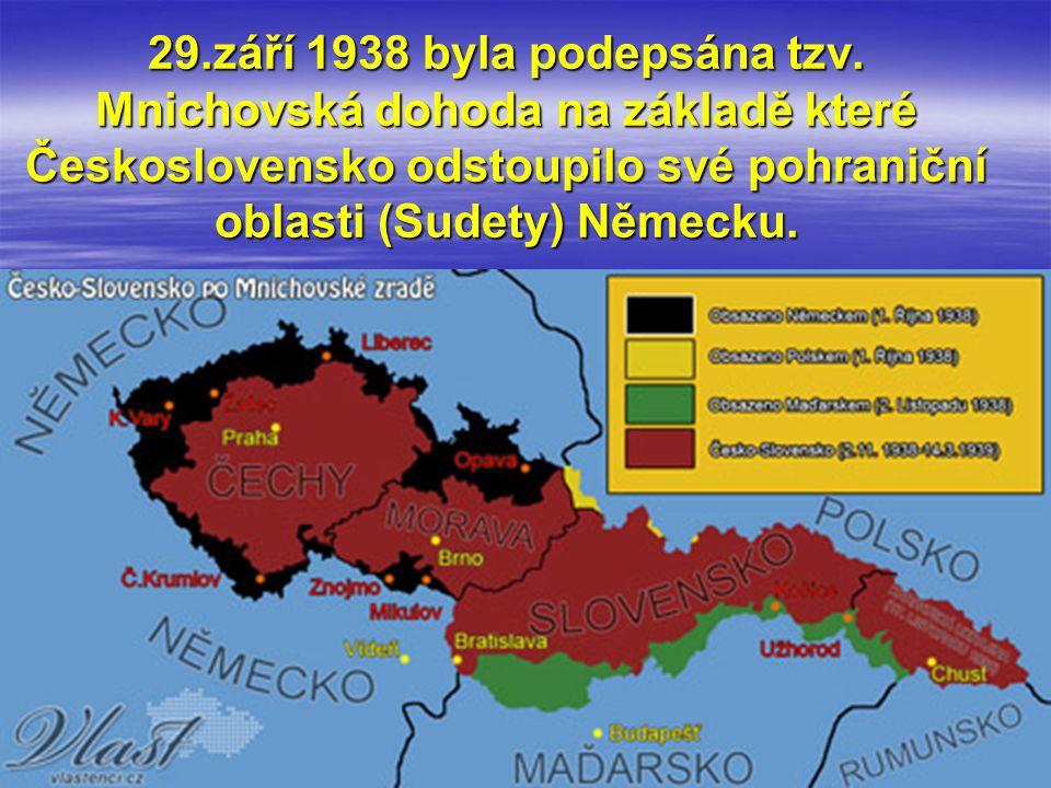 29.září 1938 byla podepsána tzv. Mnichovská dohoda na základě které Československo odstoupilo své pohraniční oblasti (Sudety) Německu.