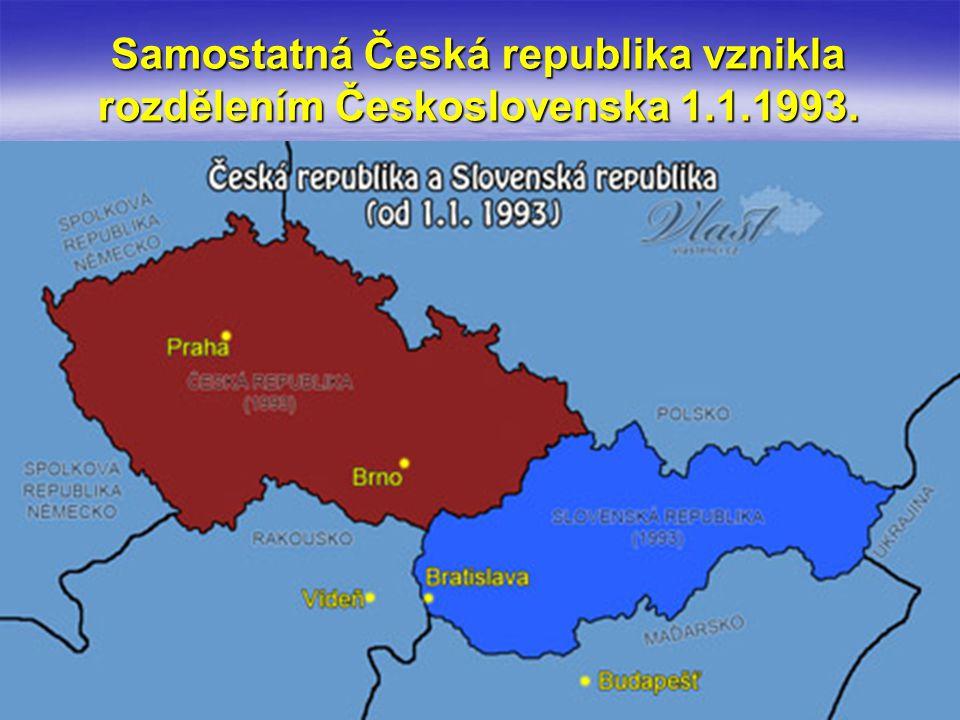 Samostatná Česká republika vznikla rozdělením Československa 1.1.1993.