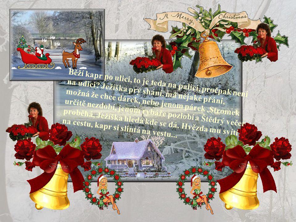 Na plotně se kapr smaží,na stromečku hvězda září. Ježíšek už dárky nese,nastal krásný Štědrý večer.