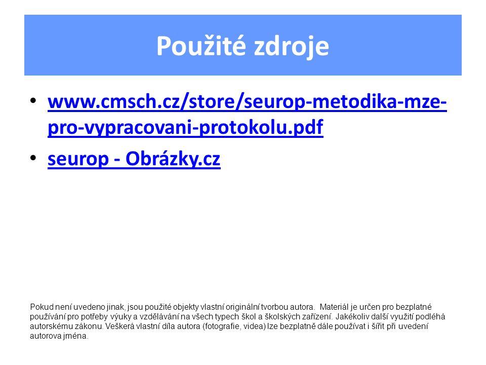 Použité zdroje www.cmsch.cz/store/seurop-metodika-mze- pro-vypracovani-protokolu.pdf www.cmsch.cz/store/seurop-metodika-mze- pro-vypracovani-protokolu.pdf seurop - Obrázky.cz Pokud není uvedeno jinak, jsou použité objekty vlastní originální tvorbou autora.