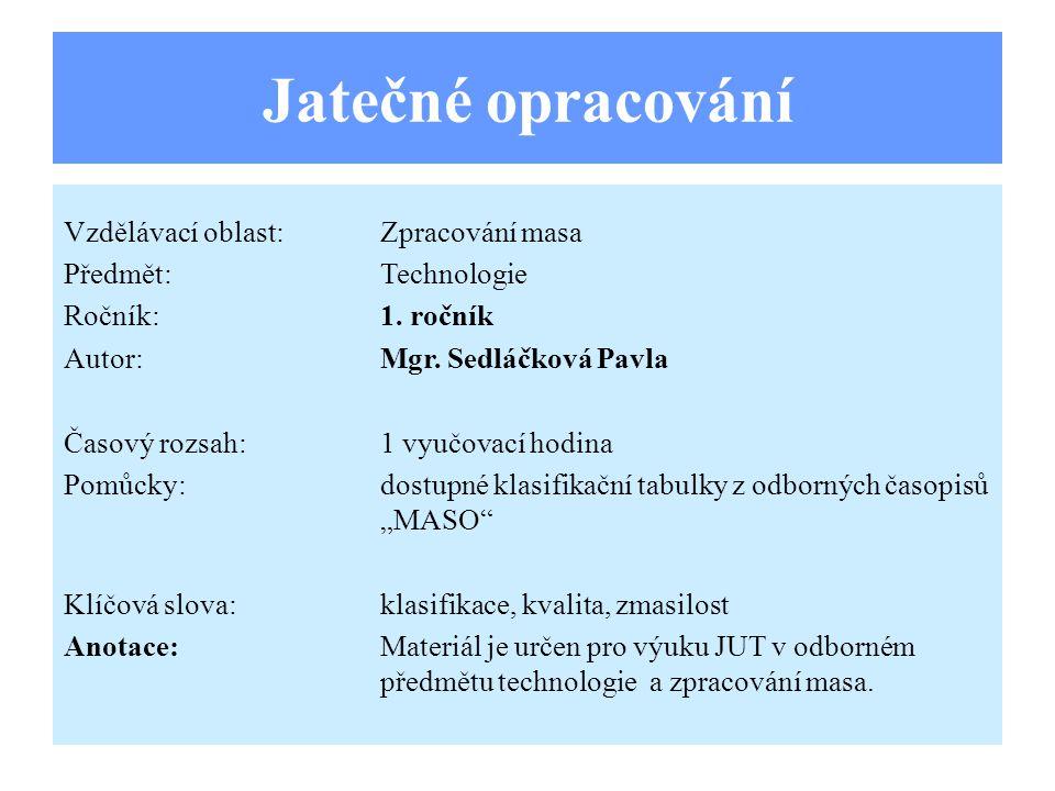 Jatečné opracování Vzdělávací oblast:Zpracování masa Předmět:Technologie Ročník:1.