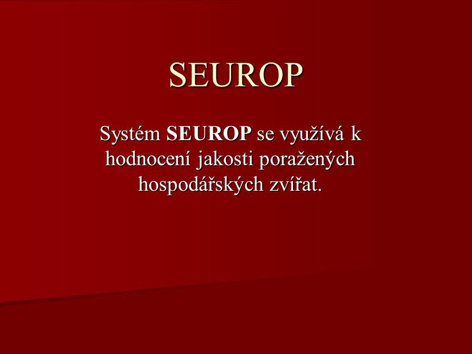 SEUROP Systém SEUROP se využívá k hodnocení jakosti poražených hospodářských zvířat.