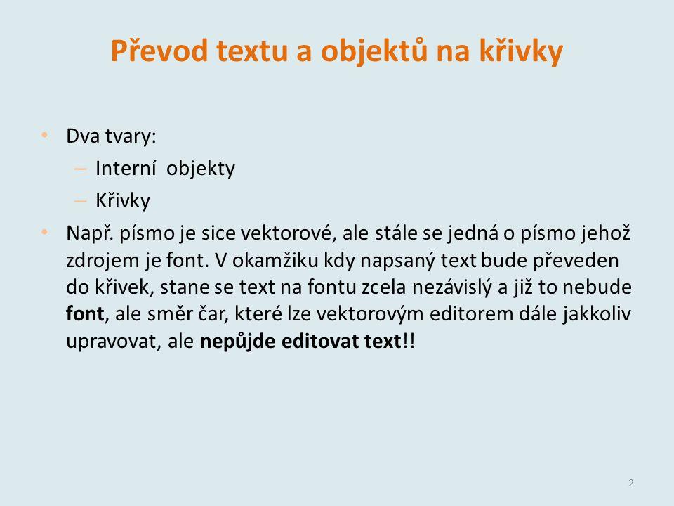Převod textu a objektů na křivky Dva tvary: – Interní objekty – Křivky Např.