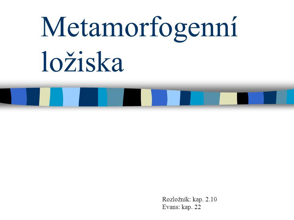Metamorfogenní ložiska Rozložník: kap. 2.10 Evans: kap. 22