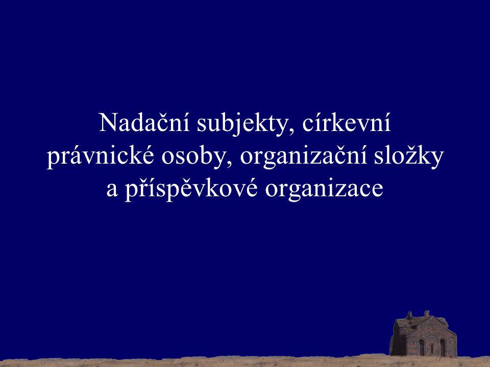 Nadační subjekty, církevní právnické osoby, organizační složky a příspěvkové organizace