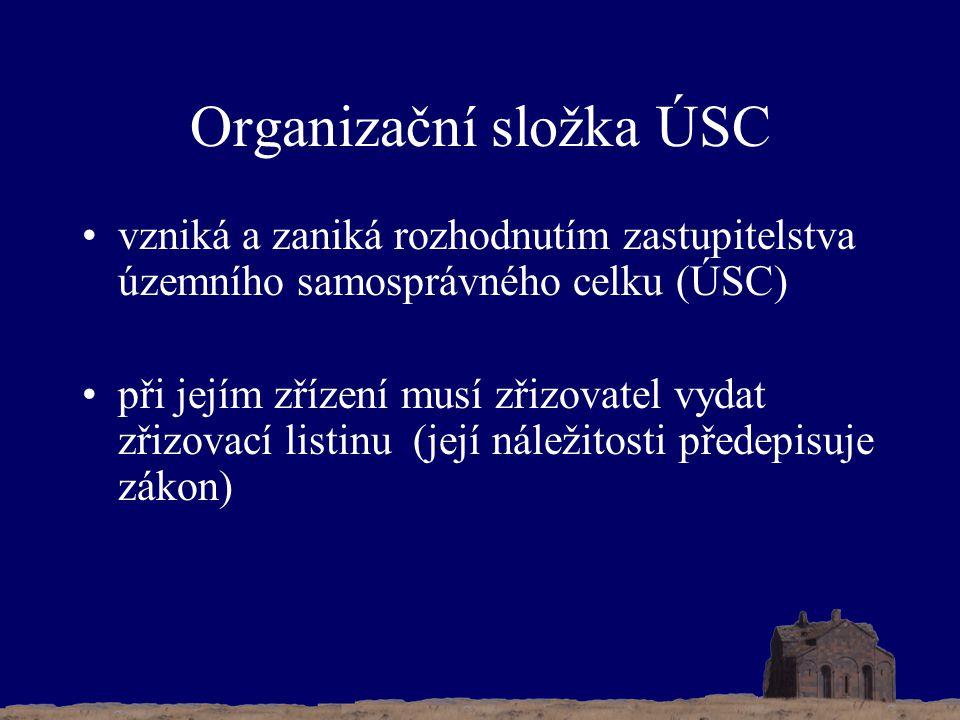 Organizační složka ÚSC vzniká a zaniká rozhodnutím zastupitelstva územního samosprávného celku (ÚSC) při jejím zřízení musí zřizovatel vydat zřizovací listinu (její náležitosti předepisuje zákon)