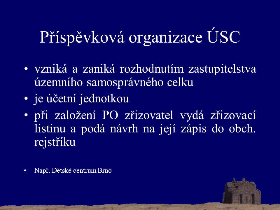 Příspěvková organizace ÚSC vzniká a zaniká rozhodnutím zastupitelstva územního samosprávného celku je účetní jednotkou při založení PO zřizovatel vydá zřizovací listinu a podá návrh na její zápis do obch.